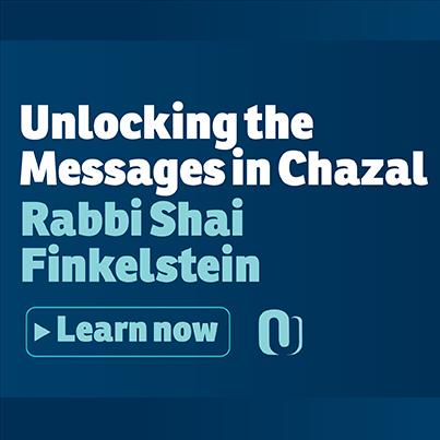 Unlocking the Messages in Chazal with Rabbi Shai Finkelstein